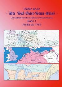 Cover Der Was-Wäre-Wenn-Atlas - Band 1 - Antike bis 1782