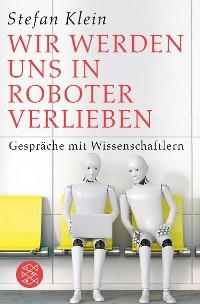 Cover Wir werden uns in Roboter verlieben