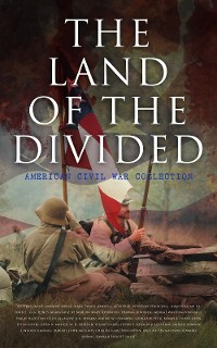 Cover The Land of the Divided:  American Civil War Collection