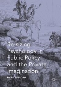 Cover Re-sizing Psychology in Public Policy and the Private Imagination