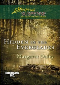 Cover Hidden In The Everglades (Mills & Boon Love Inspired Suspense) (Guardians, Inc., Book 3)