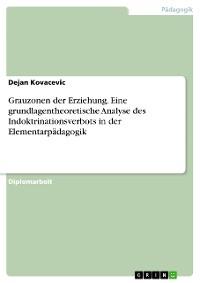 Cover Grauzonen der Erziehung. Eine grundlagentheoretische Analyse des Indoktrinationsverbots in der Elementarpädagogik
