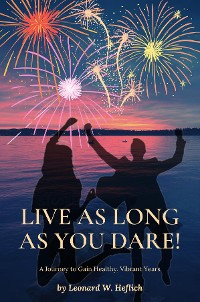 Cover Live as Long as You Dare! A Journey to Gain Healthy, Vibrant Years