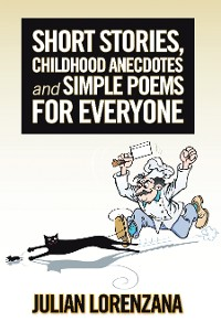 Cover Short Stories, Childhood Anecdotes and Simple Poems for Everyone
