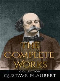Cover Gustave Flaubert: The Complete Works