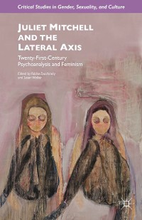 Cover Juliet Mitchell and the Lateral Axis