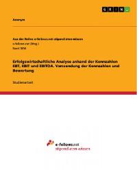 Cover Erfolgswirtschaftliche Analyse anhand der Kennzahlen EBT, EBIT und EBITDA. Verwendung der Kennzahlen und Bewertung