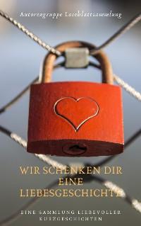 Cover Wir schenken Dir eine Liebesgeschichte