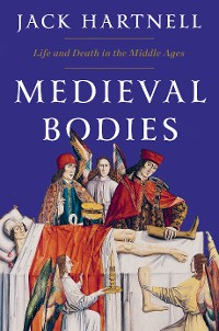 Cover Medieval Bodies: Life and Death in the Middle Ages