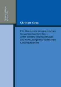 Cover Die Grundzüge des ungarischen Strafrechtssystems aus kriminalrechtlichen und verwaltungsrechtlichen Gesichtspunkten