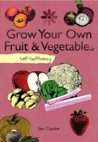 Cover Self-Sufficiency: Grow Your Own Fruit and Vegetables