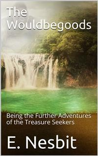 Cover The Wouldbegoods: Being the Further Adventures of the Treasure Seekers