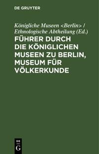 Cover Führer durch die Königlichen Museen zu Berlin, Museum für Völkerkunde