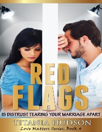 Cover Red Flags: Is Distrust Tearing Your Marriage Apart (Love Matters Series, Book 4)