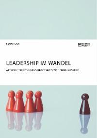 Cover Leadership im Wandel. Aktuelle Trends und zukunftsweisende Führungsstile