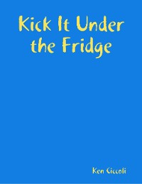 Cover Kick It Under the Fridge