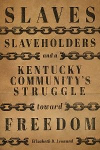 Cover Slaves, Slaveholders, and a Kentucky Community's Struggle Toward Freedom