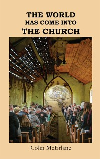 Cover THE WORLD HAS COME INTO THE CHURCH