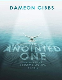 Cover The Anointed One: Words That Became Living Flesh