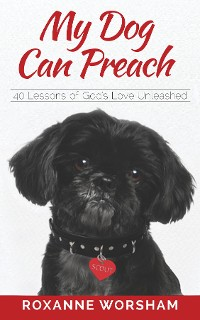 Cover My Dog Can Preach 40 Lessons of God's Love Unleashed