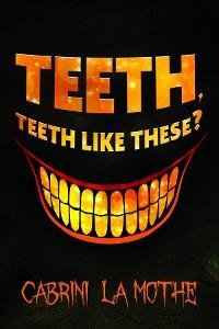 Cover Teeth like these?