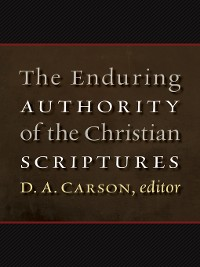 Cover The Enduring Authority of the Christian Scriptures