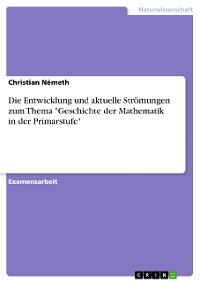 """Cover Die Entwicklung und aktuelle Strömungen zum Thema """"Geschichte der Mathematik in der Primarstufe"""""""