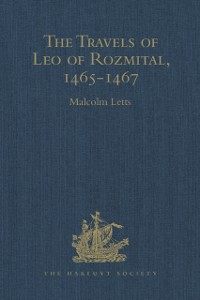 Cover Travels of Leo of Rozmital through Germany, Flanders, England, France, Spain, Portugal and Italy 1465-1467