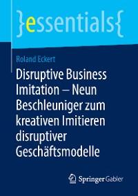 Cover Disruptive Business Imitation – Neun Beschleuniger zum kreativen Imitieren disruptiver Geschäftsmodelle