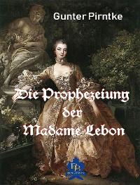 Cover Die Prophezeiung der Madame Lebon