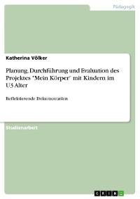 """Cover Planung, Durchführung und Evaluation des Projektes """"Mein Körper"""" mit Kindern im U3 Alter"""