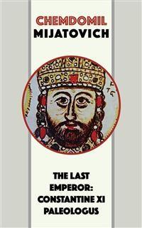 Cover The Last Emperor: Constantine XI Paleologus
