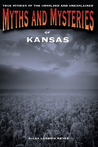 Cover Myths and Mysteries of Kansas