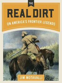 Cover The Real Dirt on America's Frontier Legends