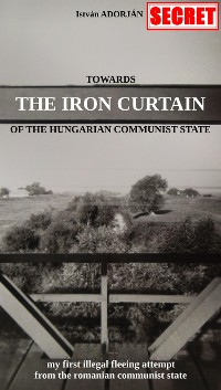 Cover Towards the Iron Curtain of the Hungarian Communist State