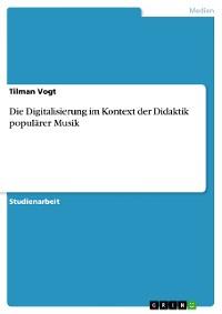 Cover Die Digitalisierung im Kontext der Didaktik populärer Musik