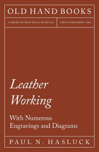 Cover Leather Working - With Numerous Engravings and Diagrams