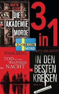 Cover Schwedenmord: Tod in der Walpurgisnacht / Die Akademiemorde / In den besten Kreisen (3in1 Bundle)