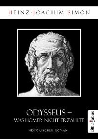 Cover Odysseus. Was Homer nicht erzählte