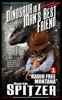 "Cover A Dinosaur Is A Man's Best Friend (A Serialized Novel) | Part One: ""Radio Free Montana"""