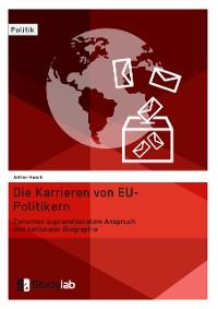 Cover Die Karrieren von EU-Politikern. Zwischen supranationalem Anspruch und nationaler Biographie