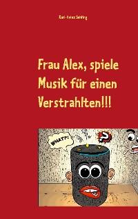 Cover Frau Alex, spiele Musik für einen Verstrahlten!!!