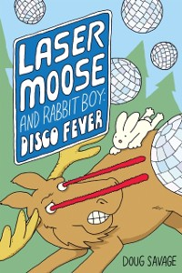 Cover Laser Moose and Rabbit Boy: Disco Fever (Laser Moose and Rabbit Boy series, Book 2)