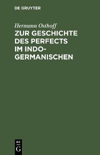 Cover Zur Geschichte des Perfects im Indogermanischen