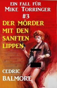 Cover Ein Fall für Mike Torringer #3 Der Mörder mit den sanften Lippen