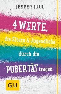 Cover Vier Werte, die Eltern & Jugendliche durch die Pubertät tragen