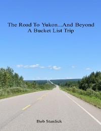 Cover The Road to Yukon and Beyond - A Bucket List Trip