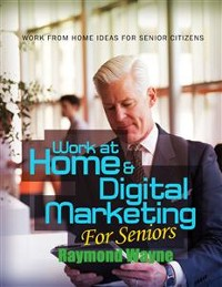 Cover Work At Home & Digital Marketing For Seniors