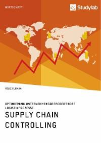 Cover Supply Chain Controlling. Optimierung unternehmensübergreifender Logistikprozesse