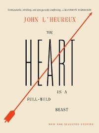 Cover The Heart Is a Full-Wild Beast